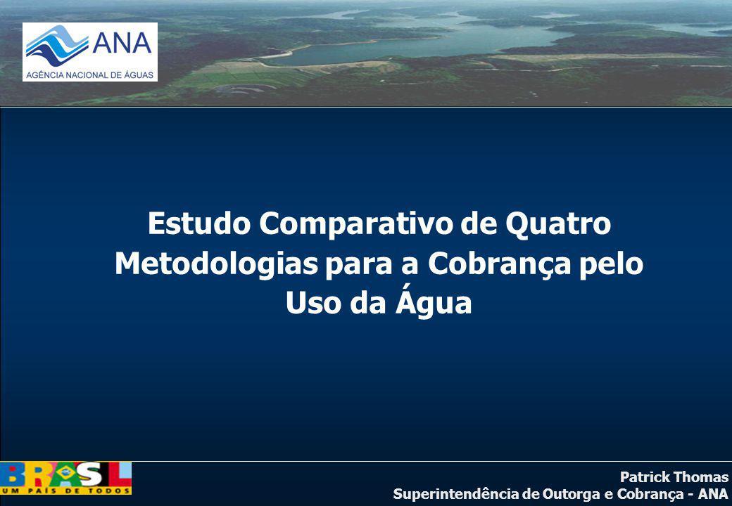 Patrick Thomas Superintendência de Outorga e Cobrança - ANA Estudo Comparativo de Quatro Metodologias para a Cobrança pelo Uso da Água