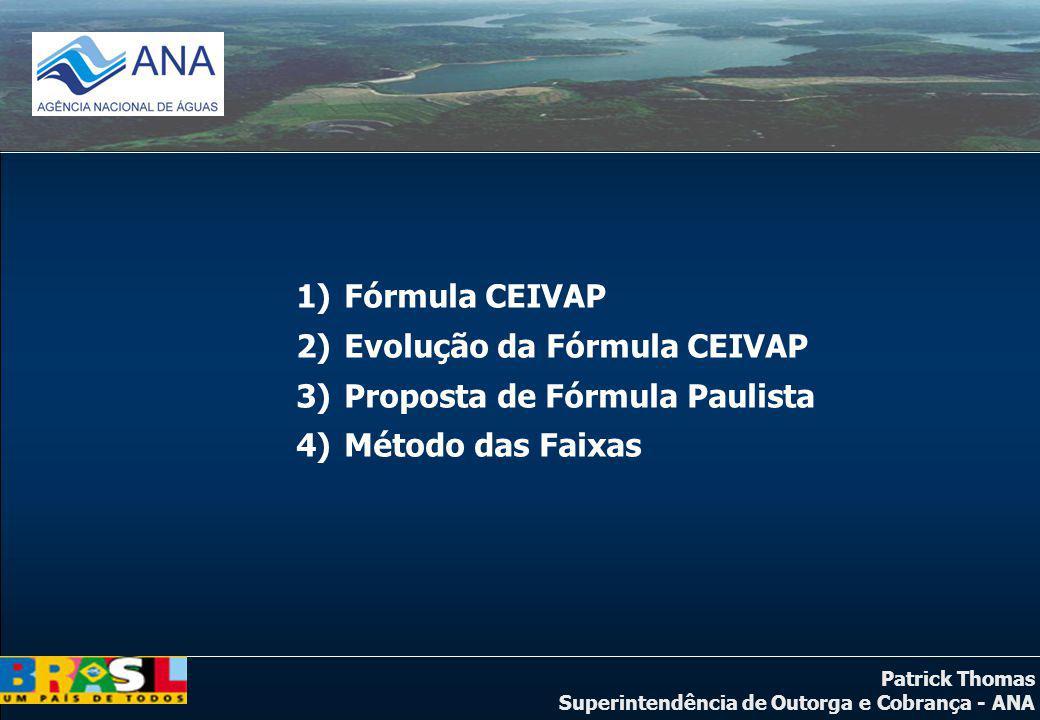 Patrick Thomas Superintendência de Outorga e Cobrança - ANA 1)Fórmula CEIVAP 2)Evolução da Fórmula CEIVAP 3)Proposta de Fórmula Paulista 4)Método das