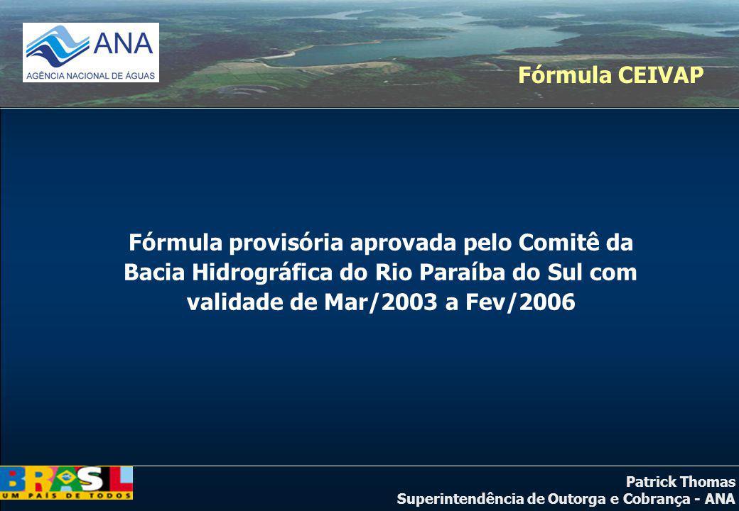 Patrick Thomas Superintendência de Outorga e Cobrança - ANA Conclusões A Fórmula do CEIVAP tem o mérito de ser conceitualmente simples, mas não considera a carga lançada tampouco a vazão alocada para diluição.