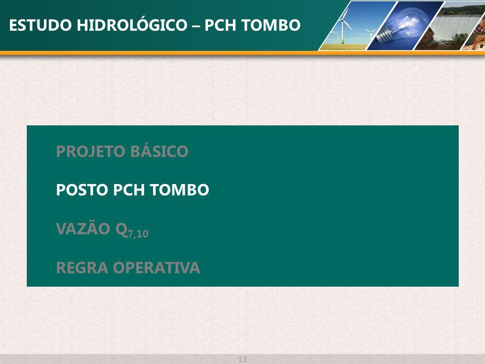 ESTUDO HIDROLÓGICO – PCH TOMBO 13 PROJETO BÁSICO POSTO PCH TOMBO VAZÃO Q 7,10 REGRA OPERATIVA