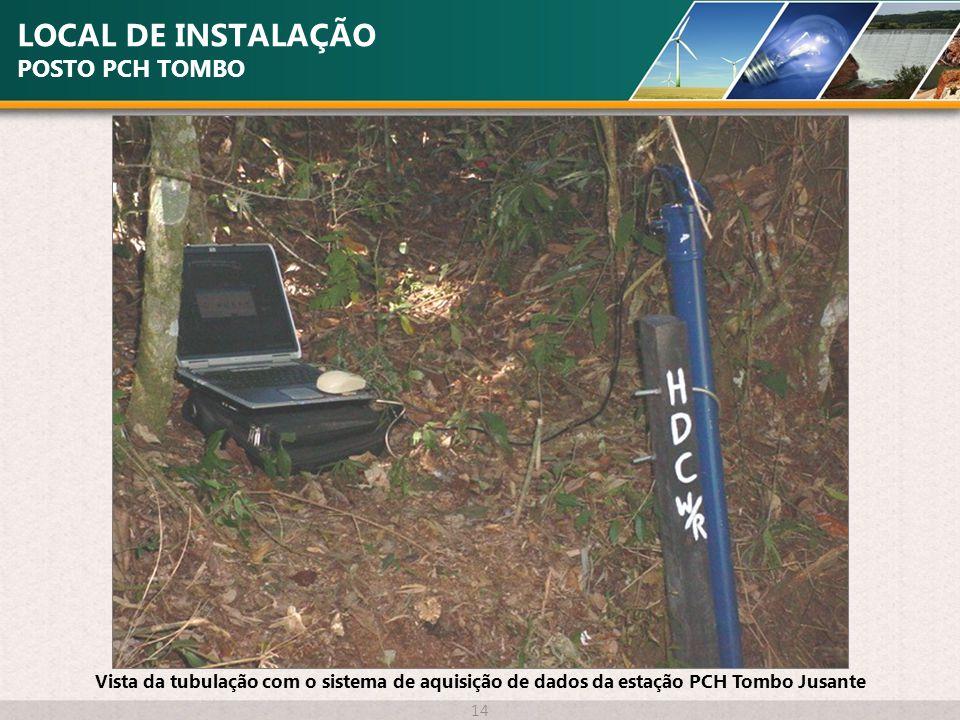 LOCAL DE INSTALAÇÃO POSTO PCH TOMBO 14 Vista da tubulação com o sistema de aquisição de dados da estação PCH Tombo Jusante