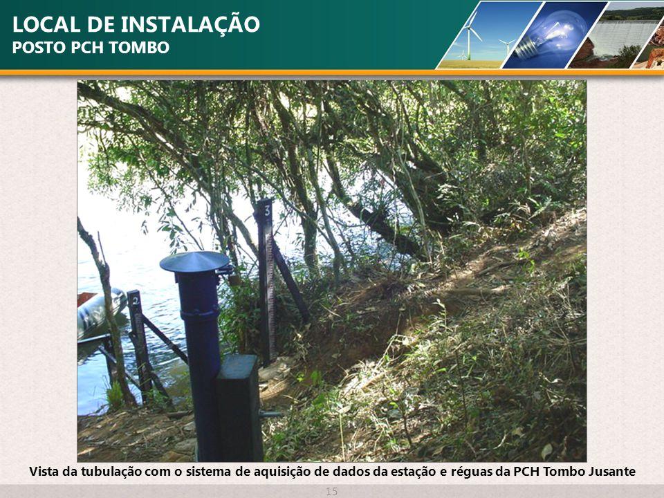 LOCAL DE INSTALAÇÃO POSTO PCH TOMBO 15 Vista da tubulação com o sistema de aquisição de dados da estação e réguas da PCH Tombo Jusante