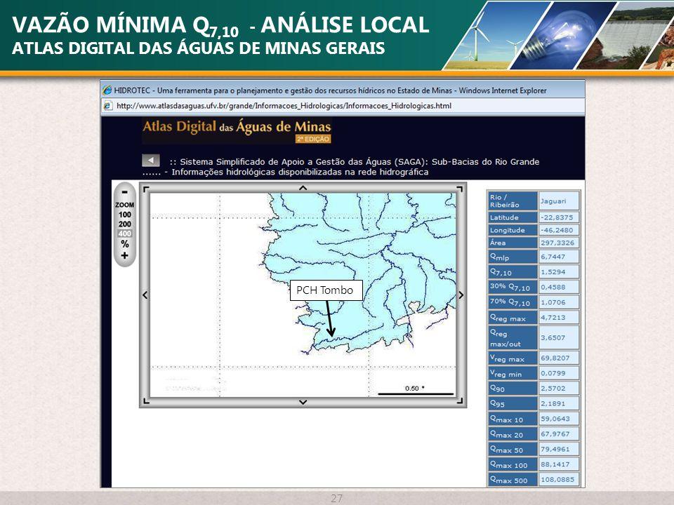 VAZÃO MÍNIMA Q 7,10 - ANÁLISE LOCAL ATLAS DIGITAL DAS ÁGUAS DE MINAS GERAIS 27 PCH Tombo