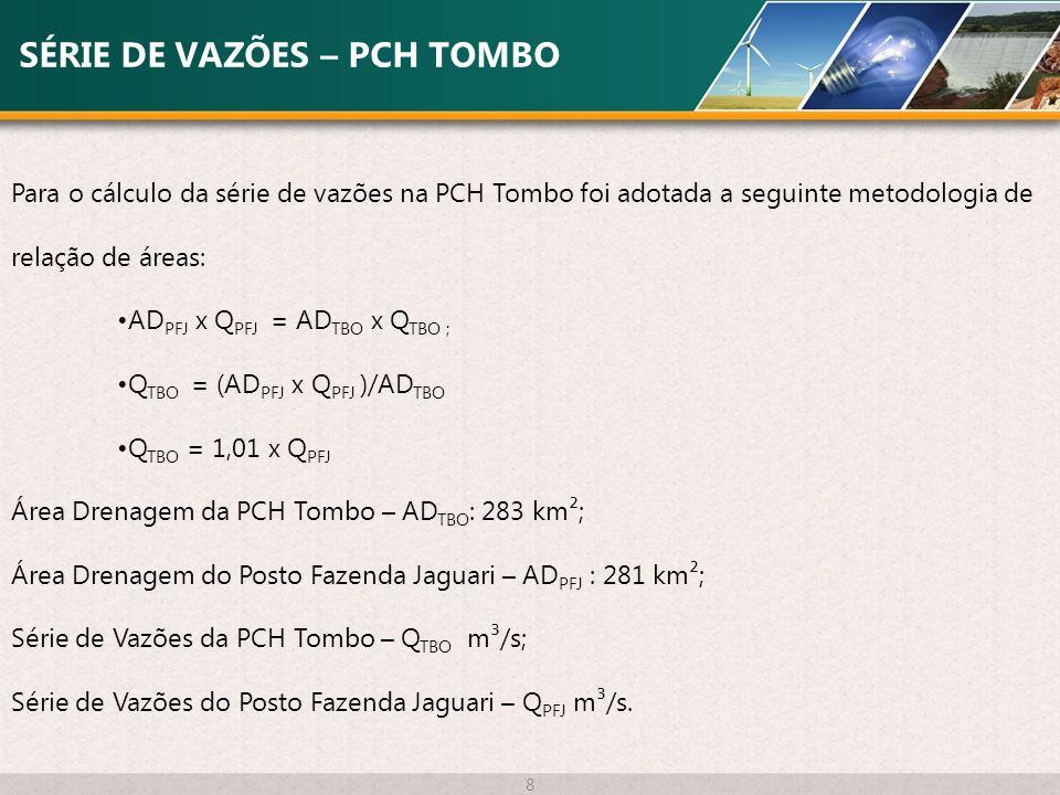 SÉRIE DE VAZÕES – PCH TOMBO 8 Para o cálculo da série de vazões na PCH Tombo foi adotada a seguinte metodologia de relação de áreas: AD PFJ x Q PFJ =