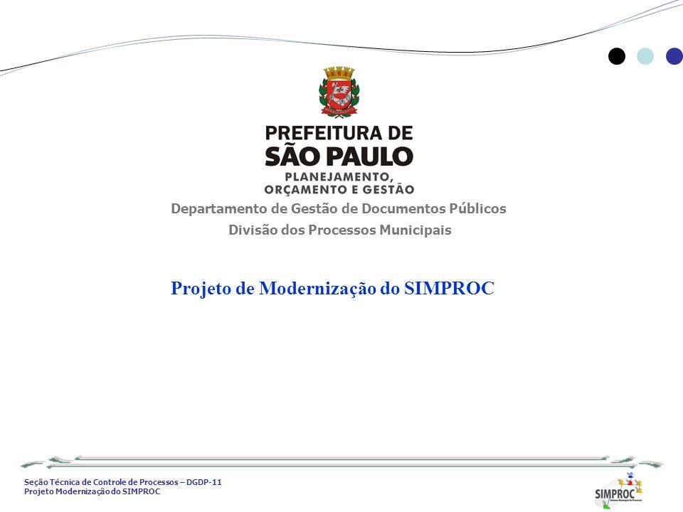 Seção Técnica de Controle de Processos – DGDP-11 Projeto Modernização do SIMPROC Departamento de Gestão de Documentos Públicos Divisão dos Processos M