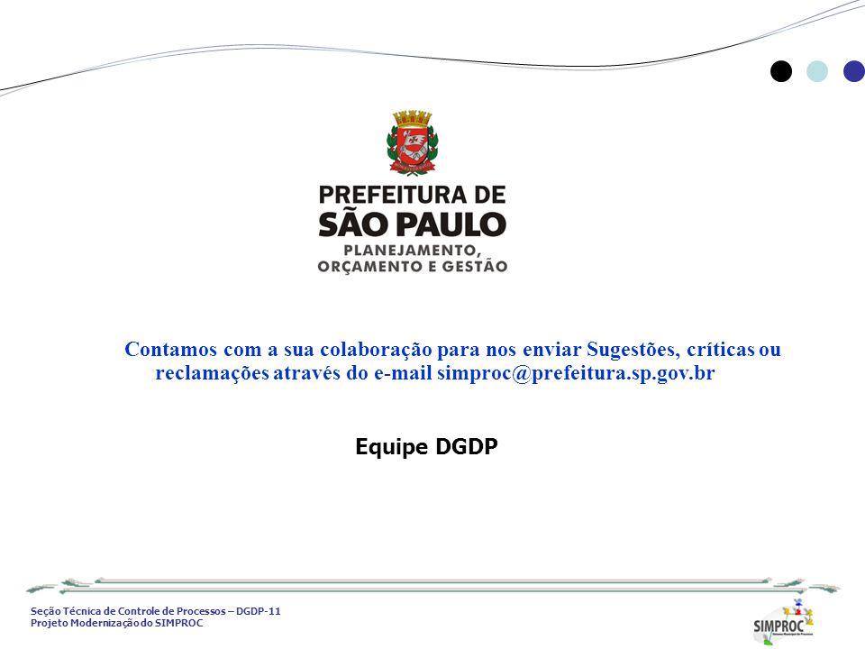Seção Técnica de Controle de Processos – DGDP-11 Projeto Modernização do SIMPROC Contamos com a sua colaboração para nos enviar Sugestões, críticas ou