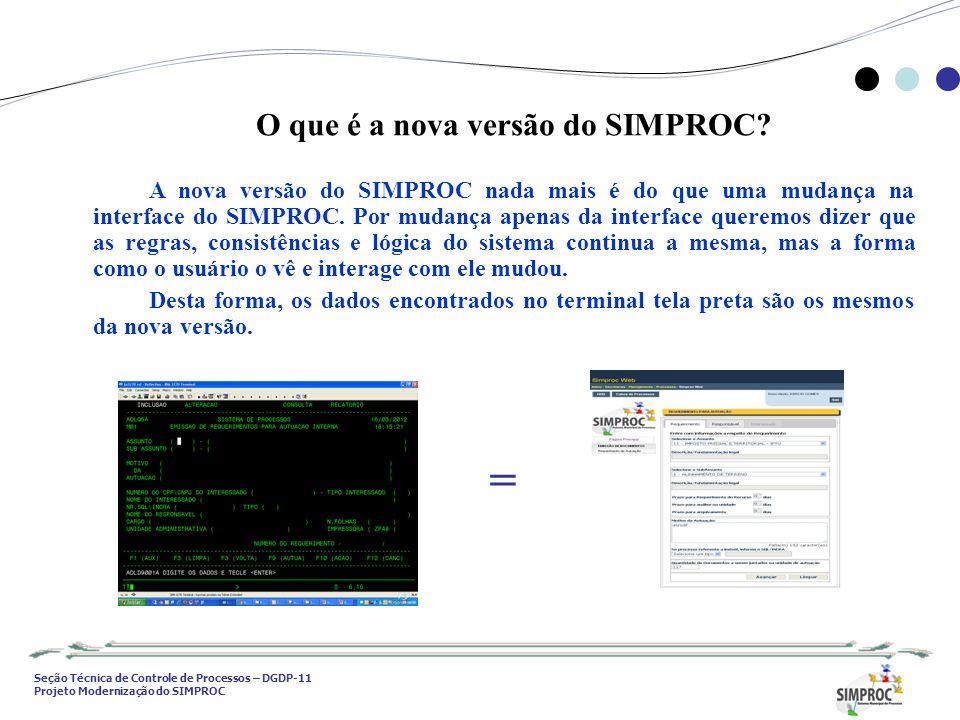 Seção Técnica de Controle de Processos – DGDP-11 Projeto Modernização do SIMPROC O que é a nova versão do SIMPROC? A nova versão do SIMPROC nada mais
