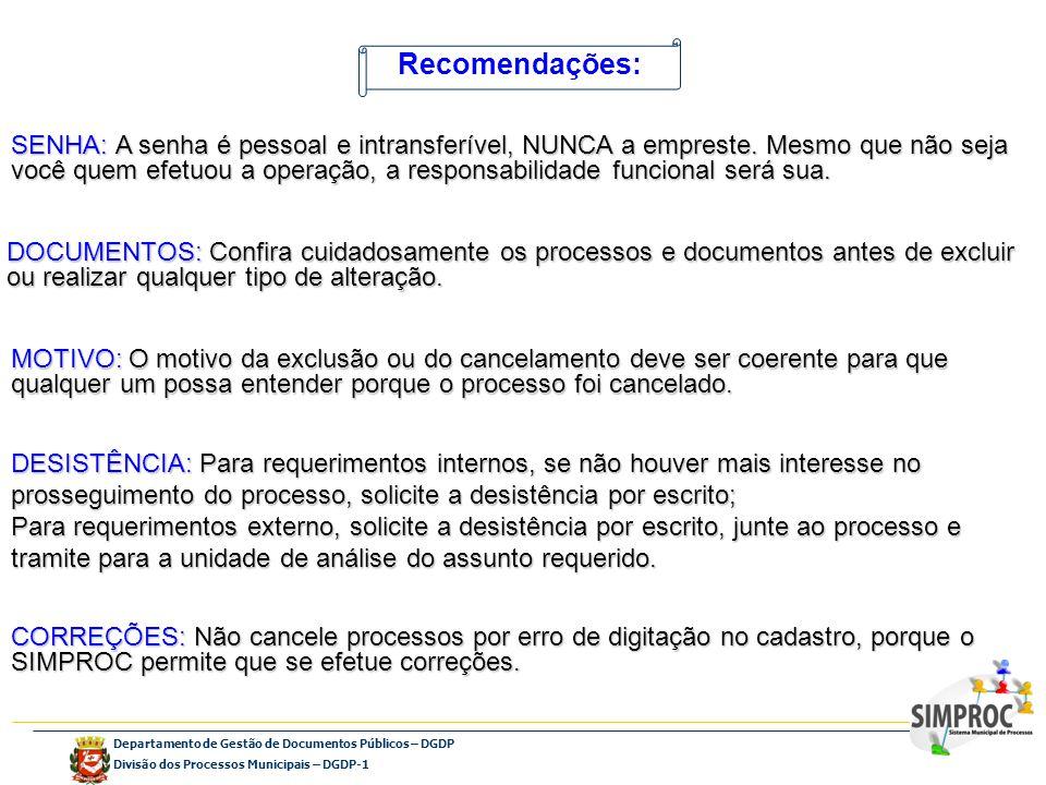 Departamento de Gestão de Documentos Públicos – DGDP Divisão dos Processos Municipais – DGDP-1 Recomendações: SENHA: A senha é pessoal e intransferíve