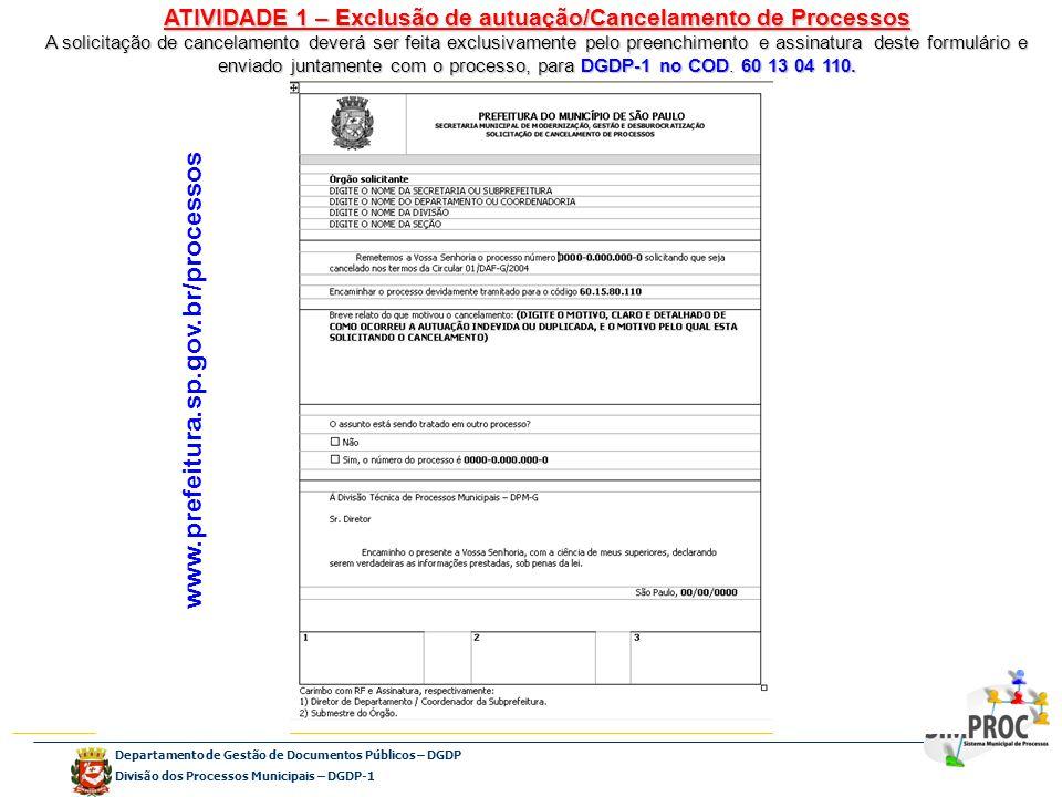 Departamento de Gestão de Documentos Públicos – DGDP Divisão dos Processos Municipais – DGDP-1 ATIVIDADE 1 – Exclusão de autuação/Cancelamento de Proc