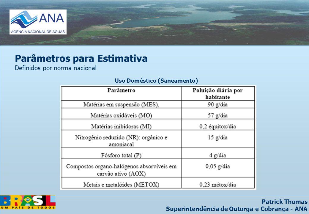 Patrick Thomas Superintendência de Outorga e Cobrança - ANA Parâmetros para Estimativa Definidos por norma nacional Uso Doméstico (Saneamento)