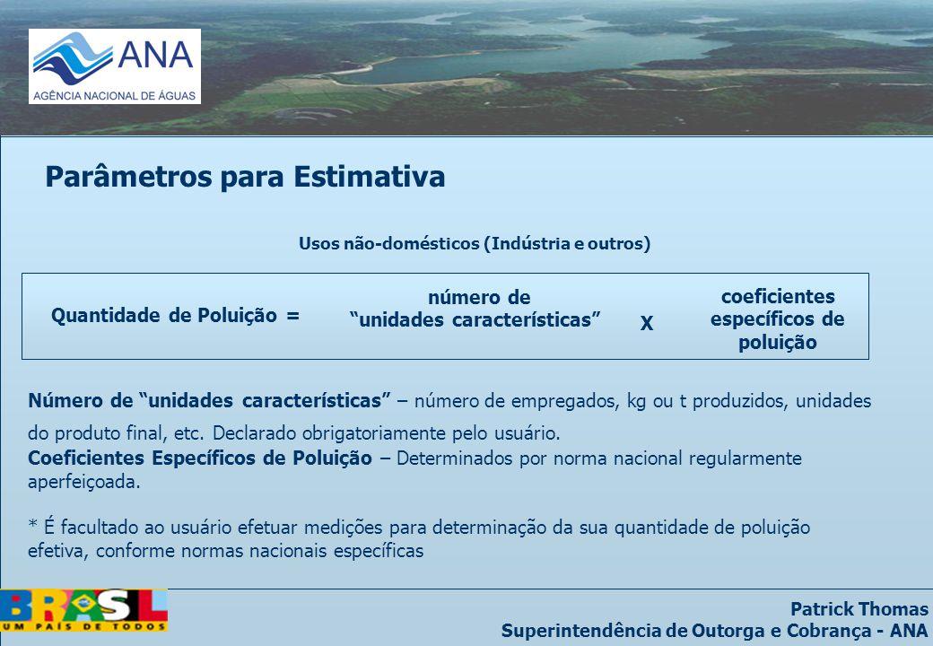 Patrick Thomas Superintendência de Outorga e Cobrança - ANA Parâmetros para Estimativa Usos não-domésticos (Indústria e outros) Quantidade de Poluição