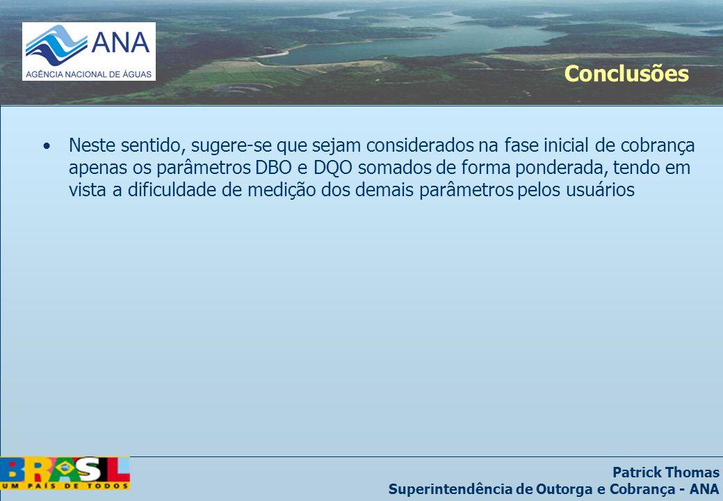 Patrick Thomas Superintendência de Outorga e Cobrança - ANA Conclusões Neste sentido, sugere-se que sejam considerados na fase inicial de cobrança ape