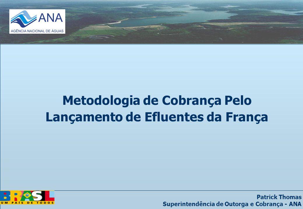 Patrick Thomas Superintendência de Outorga e Cobrança - ANA Metodologia de Cobrança Pelo Lançamento de Efluentes da França