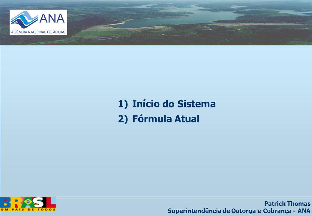 Patrick Thomas Superintendência de Outorga e Cobrança - ANA 1)Início do Sistema 2)Fórmula Atual