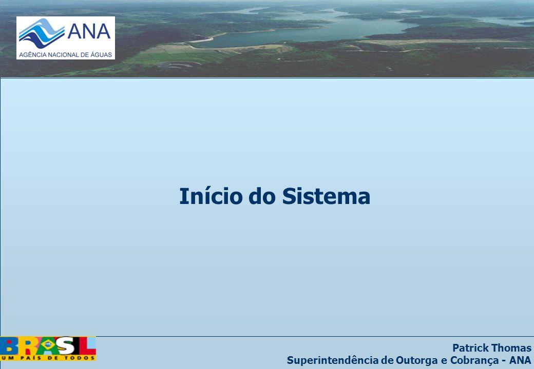 Patrick Thomas Superintendência de Outorga e Cobrança - ANA Início do Sistema
