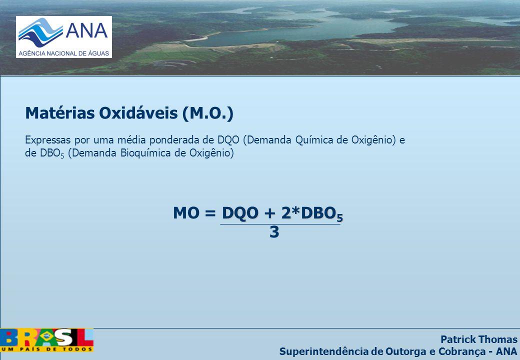 Patrick Thomas Superintendência de Outorga e Cobrança - ANA Matérias Oxidáveis (M.O.) Expressas por uma média ponderada de DQO (Demanda Química de Oxigênio) e de DBO 5 (Demanda Bioquímica de Oxigênio) DQO + 2*DBO 5 MO = DQO + 2*DBO 5 3