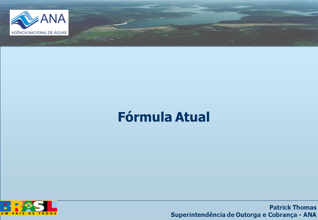 Patrick Thomas Superintendência de Outorga e Cobrança - ANA Fórmula Atual
