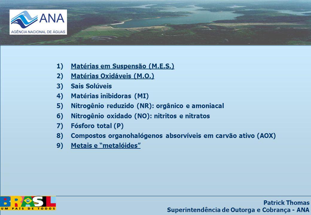 Patrick Thomas Superintendência de Outorga e Cobrança - ANA 1)Matérias em Suspensão (M.E.S.) 2)Matérias Oxidáveis (M.O.) 3)Sais Solúveis 4)Matérias in