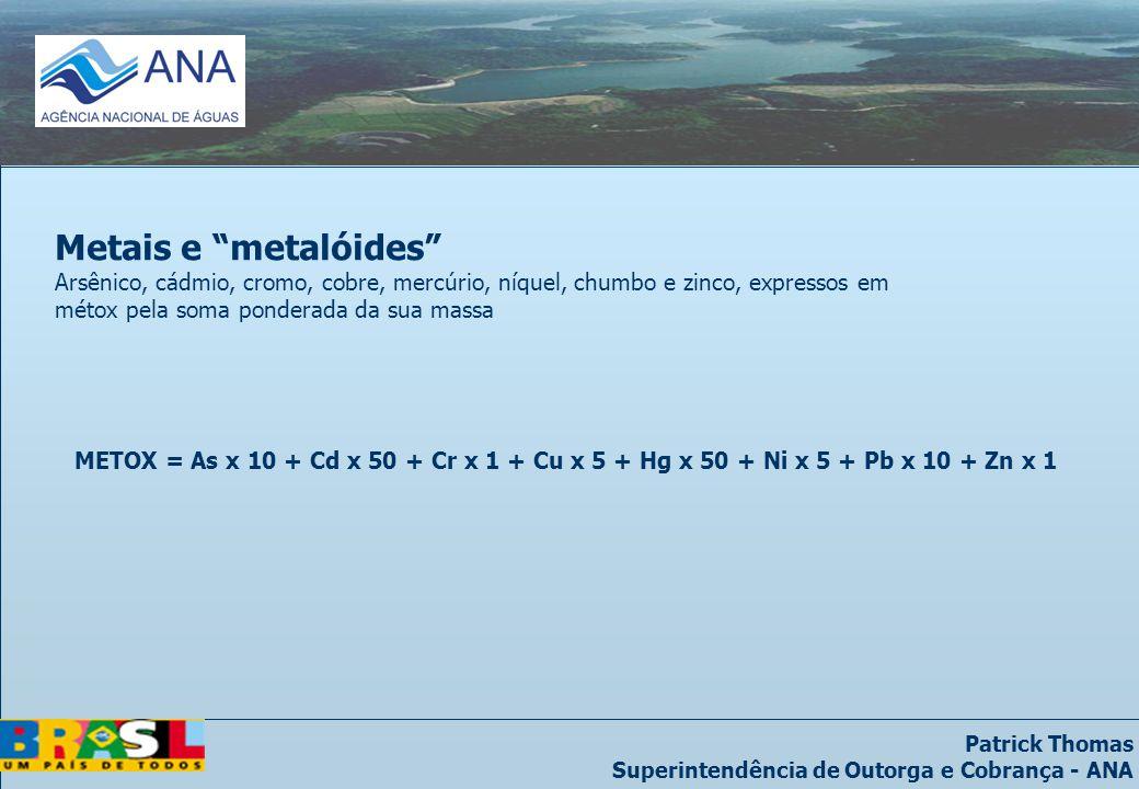Patrick Thomas Superintendência de Outorga e Cobrança - ANA Metais e metalóides Arsênico, cádmio, cromo, cobre, mercúrio, níquel, chumbo e zinco, expressos em métox pela soma ponderada da sua massa METOX = As x 10 + Cd x 50 + Cr x 1 + Cu x 5 + Hg x 50 + Ni x 5 + Pb x 10 + Zn x 1