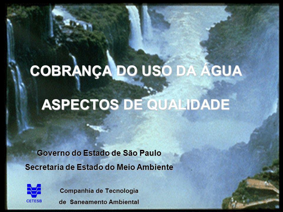 COBRANÇA DO USO DA ÁGUA ASPECTOS DE QUALIDADE Governo do Estado de São Paulo Secretaria de Estado do Meio Ambiente Companhia de Tecnologia de Saneamen