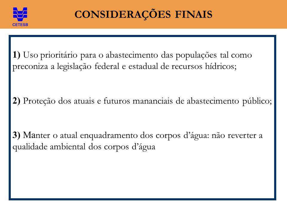 CONSIDERAÇÕES FINAIS 1) Uso prioritário para o abastecimento das populações tal como preconiza a legislação federal e estadual de recursos hídricos; 2