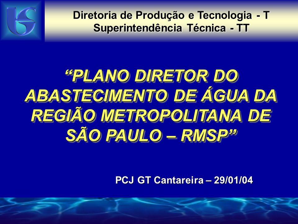 Diretoria de Produção e Tecnologia - T Superintendência Técnica - TT PLANO DIRETOR DO ABASTECIMENTO DE ÁGUA DA REGIÃO METROPOLITANA DE SÃO PAULO – RMS
