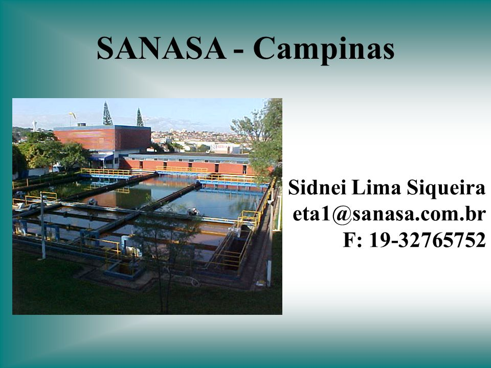 Sidnei Lima Siqueira eta1@sanasa.com.br F: 19-32765752 SANASA - Campinas