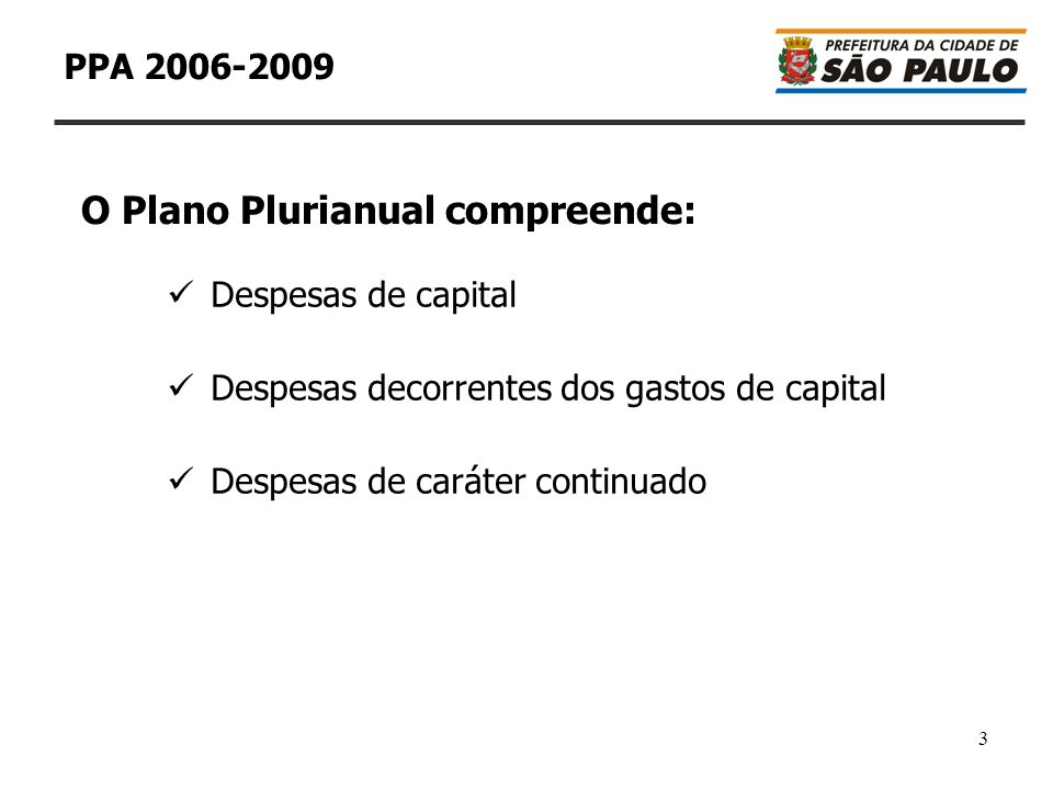 4 PPA 2006-2009 O PPA deve ter sua realização concretizada a cada ano por meio da Lei Orçamentária Anual A Lei de Diretrizes Orçamentárias deve indicar, a cada ano, as prioridades constantes do PPA que devem ter realização no ano Plano Plurianual