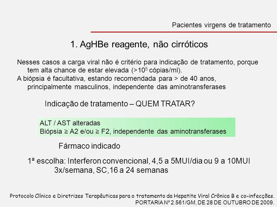 1. AgHBe reagente, não cirróticos Nesses casos a carga viral não é critério para indicação de tratamento, porque tem alta chance de estar elevada (>10