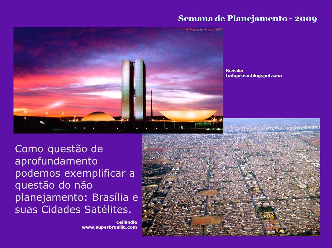 Como questão de aprofundamento podemos exemplificar a questão do não planejamento: Brasília e suas Cidades Satélites.