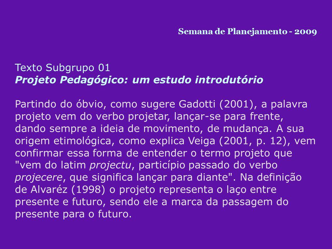 Texto Subgrupo 01 Projeto Pedagógico: um estudo introdutório Partindo do óbvio, como sugere Gadotti (2001), a palavra projeto vem do verbo projetar, lançar-se para frente, dando sempre a ideia de movimento, de mudança.