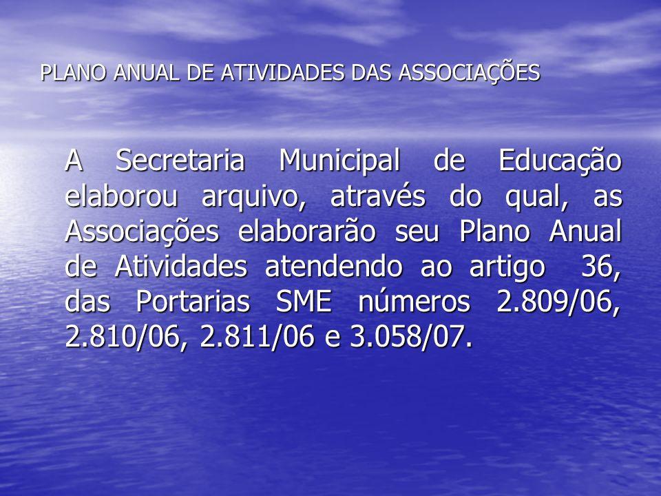 PLANO ANUAL DE ATIVIDADES DAS ASSOCIAÇÕES A Secretaria Municipal de Educação elaborou arquivo, através do qual, as Associações elaborarão seu Plano An