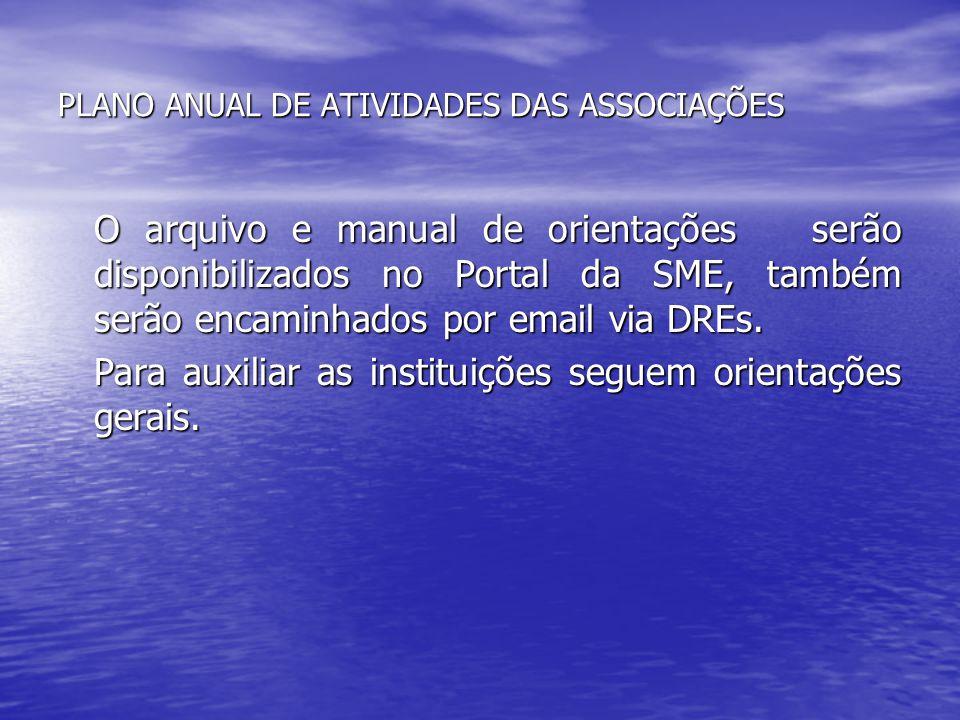 PLANO ANUAL DE ATIVIDADES DAS ASSOCIAÇÕES O arquivo e manual de orientações serão disponibilizados no Portal da SME, também serão encaminhados por ema