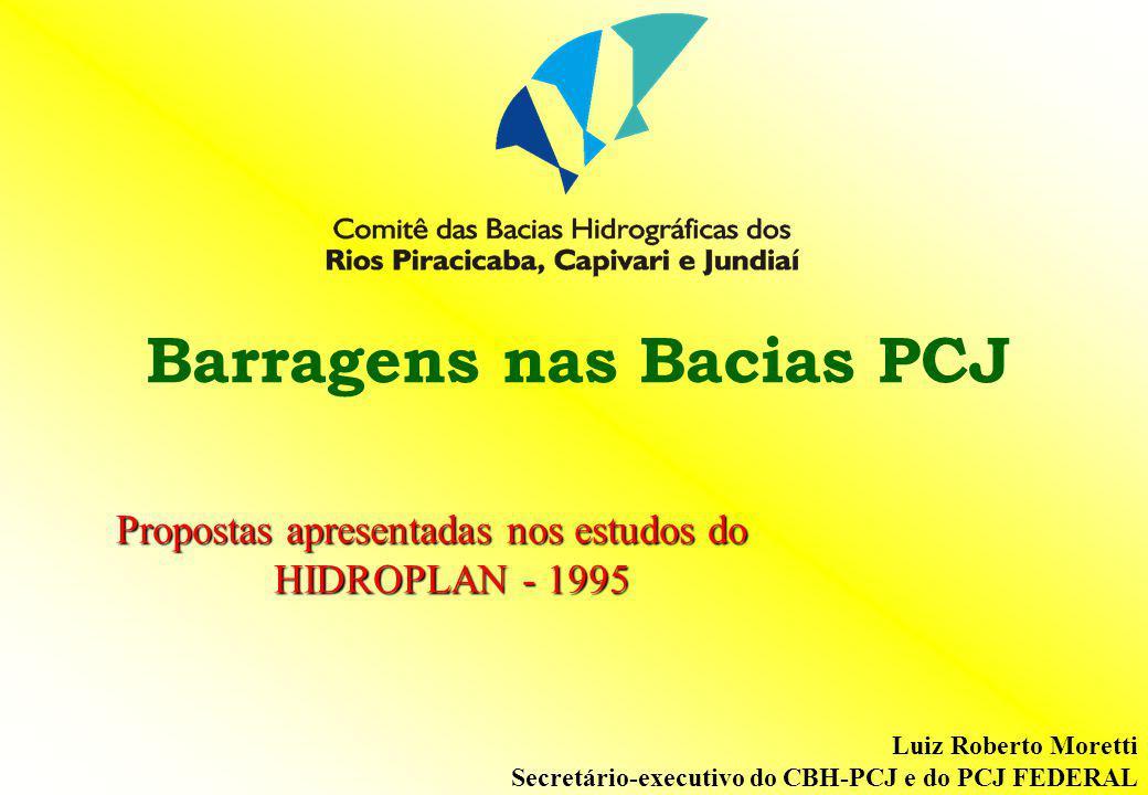 Propostas apresentadas nos estudos do HIDROPLAN - 1995 Luiz Roberto Moretti Secretário-executivo do CBH-PCJ e do PCJ FEDERAL Barragens nas Bacias PCJ
