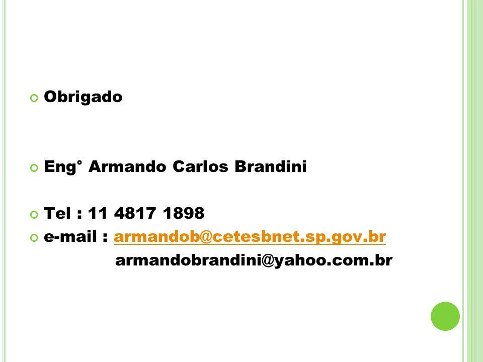 Obrigado Eng° Armando Carlos Brandini Tel : 11 4817 1898 e-mail : armandob@cetesbnet.sp.gov.brarmandob@cetesbnet.sp.gov.br armandobrandini@yahoo.com.b