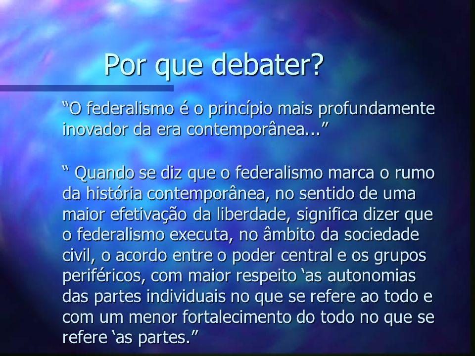 Entretanto... Desde o surgimento da República, a forma federativa é temida pela classe política.