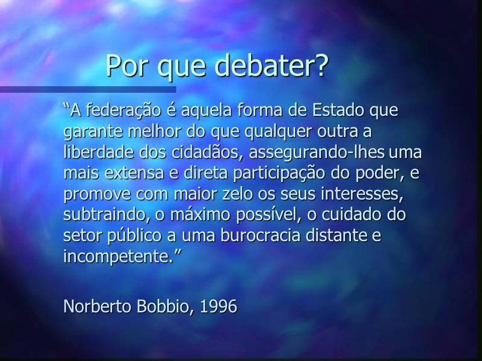 Por que debater. O federalismo é o princípio mais profundamente inovador da era contemporânea...