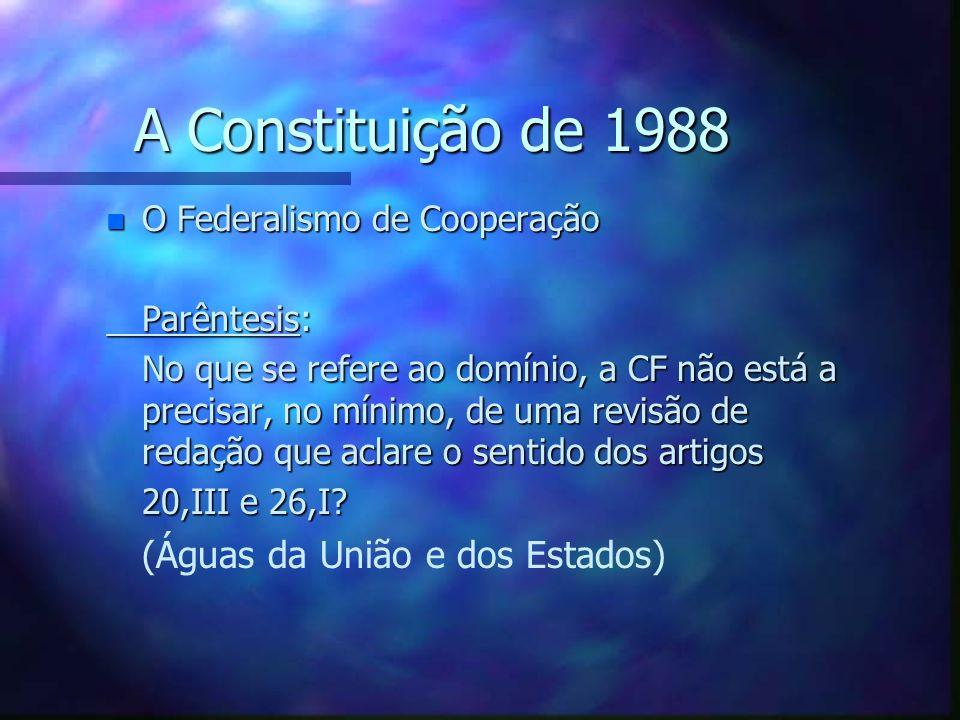 A Constituição de 1988 n O Federalismo de Cooperação - - Assimetrias Competências exclusivas............