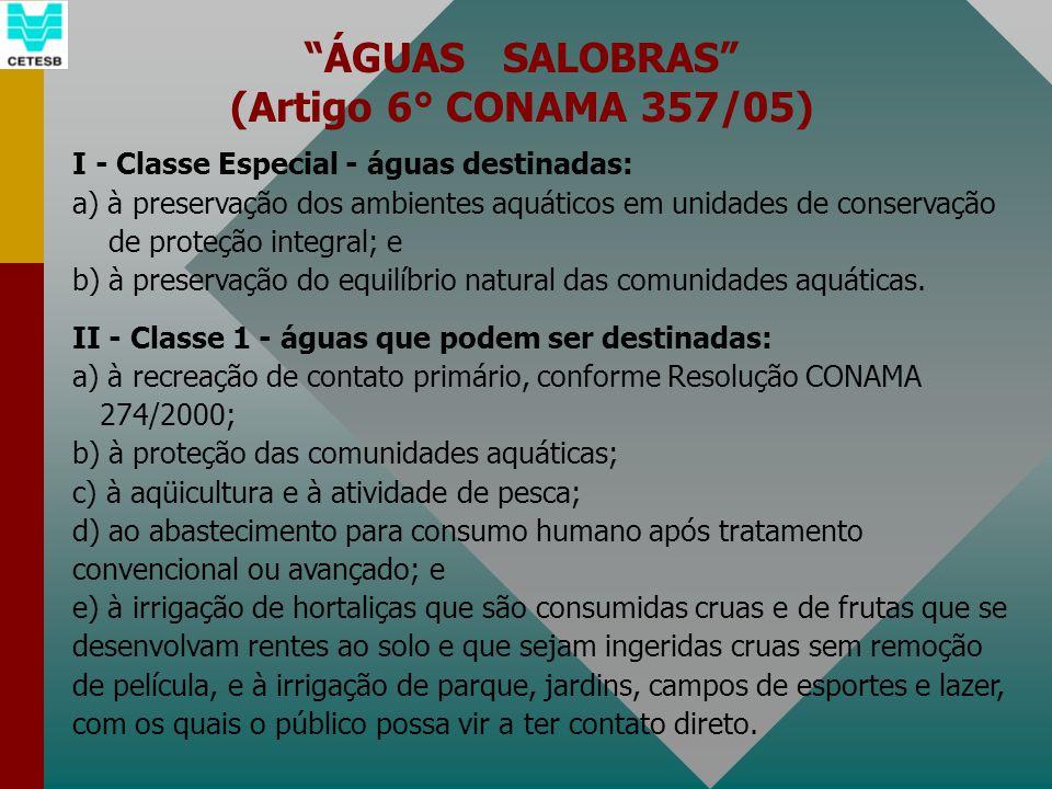 ÁGUAS SALOBRAS (Artigo 6° CONAMA 357/05) I - Classe Especial - águas destinadas: a) à preservação dos ambientes aquáticos em unidades de conservação d