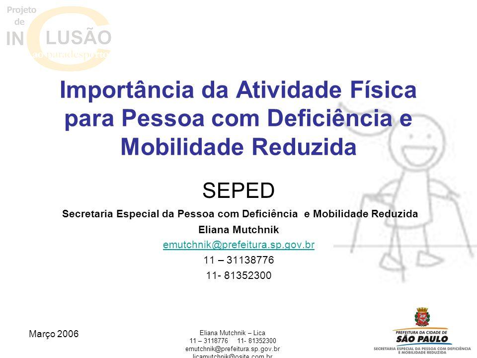 Março 2006 Eliana Mutchnik – Lica 11 – 311877611- 81352300 emutchnik@prefeitura.sp.gov.br licamutchnik@osite.com.br SEPED Secretaria Especial da Pesso