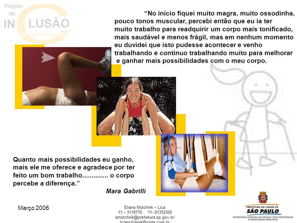Março 2006 Eliana Mutchnik – Lica 11 – 311877611- 81352300 emutchnik@prefeitura.sp.gov.br licamutchnik@osite.com.br No início fiquei muito magra, muit
