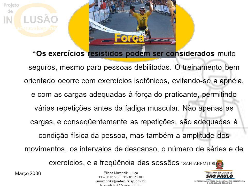 Março 2006 Eliana Mutchnik – Lica 11 – 311877611- 81352300 emutchnik@prefeitura.sp.gov.br licamutchnik@osite.com.brForça Os exercícios resistidos pode