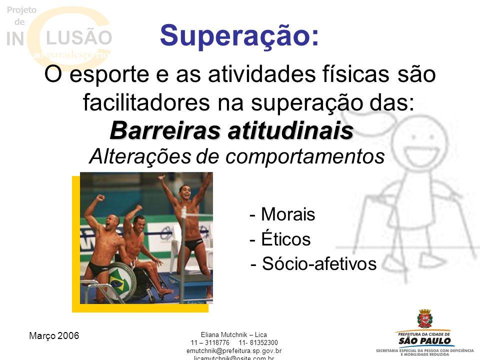 Março 2006 Eliana Mutchnik – Lica 11 – 311877611- 81352300 emutchnik@prefeitura.sp.gov.br licamutchnik@osite.com.br Superação: O esporte e as atividad