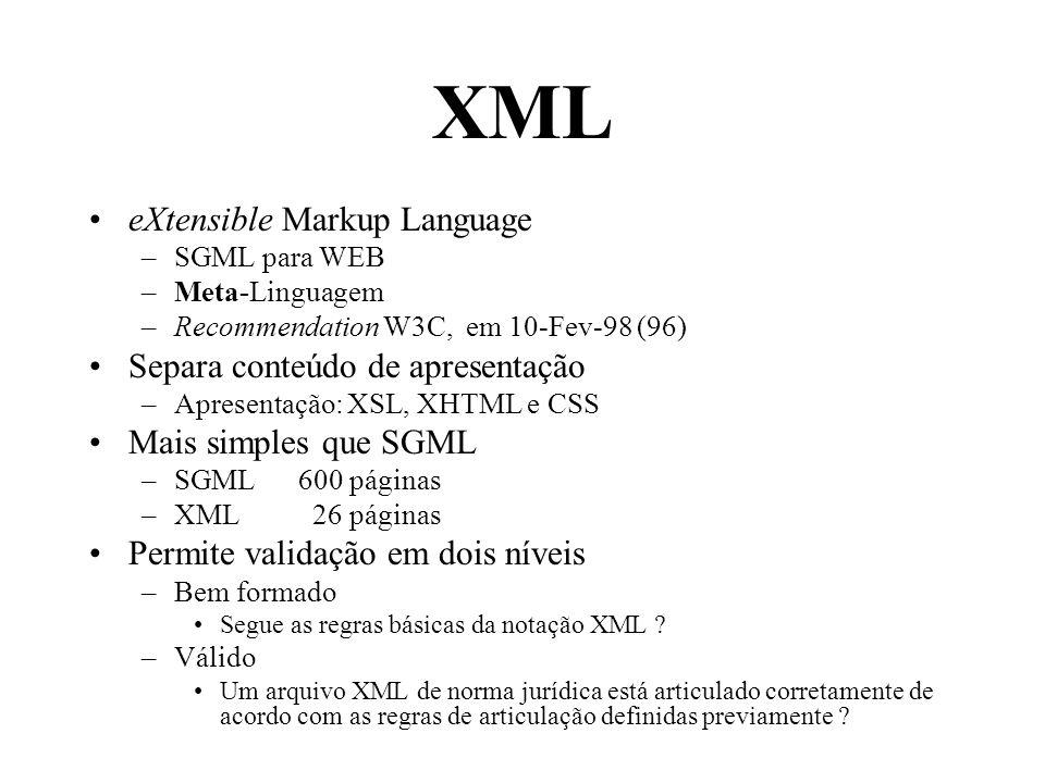XML eXtensible Markup Language –SGML para WEB –Meta-Linguagem –Recommendation W3C, em 10-Fev-98 (96) Separa conteúdo de apresentação –Apresentação: XS