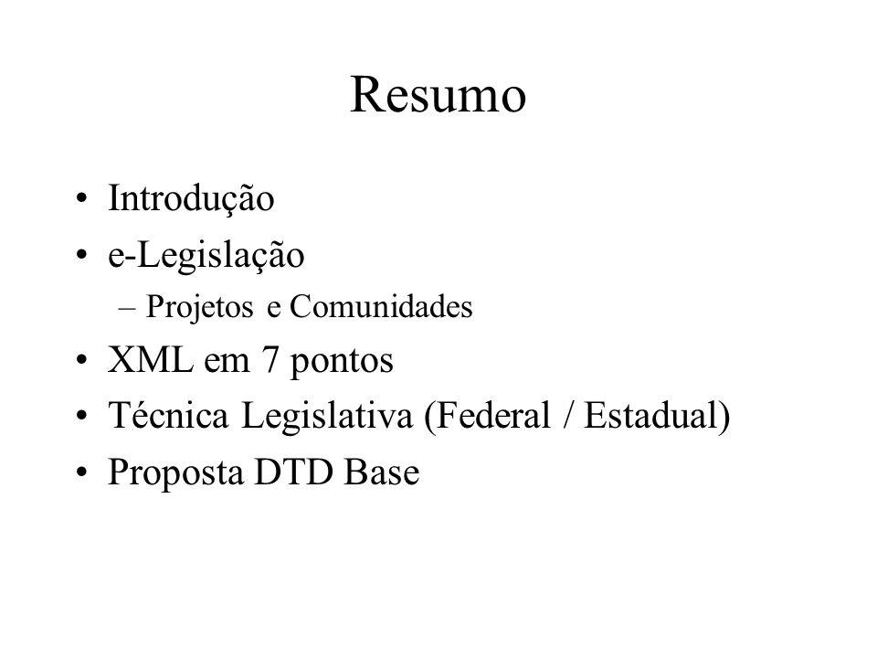 Resumo Introdução e-Legislação –Projetos e Comunidades XML em 7 pontos Técnica Legislativa (Federal / Estadual) Proposta DTD Base