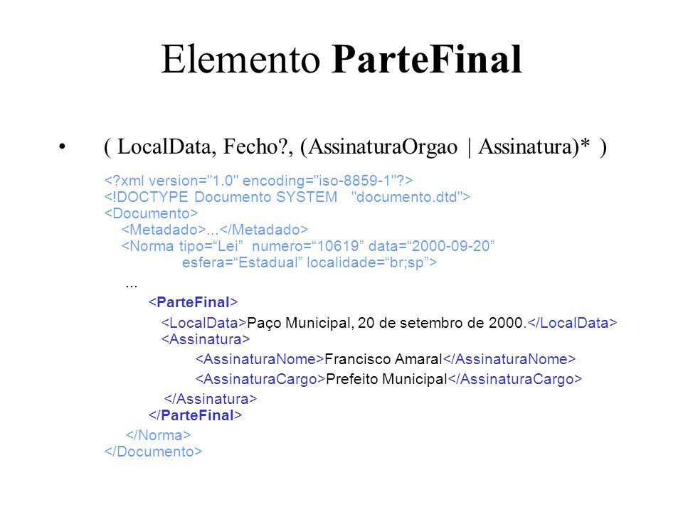 Elemento ParteFinal ( LocalData, Fecho?, (AssinaturaOrgao | Assinatura)* )... Paço Municipal, 20 de setembro de 2000. Francisco Amaral Prefeito Munici