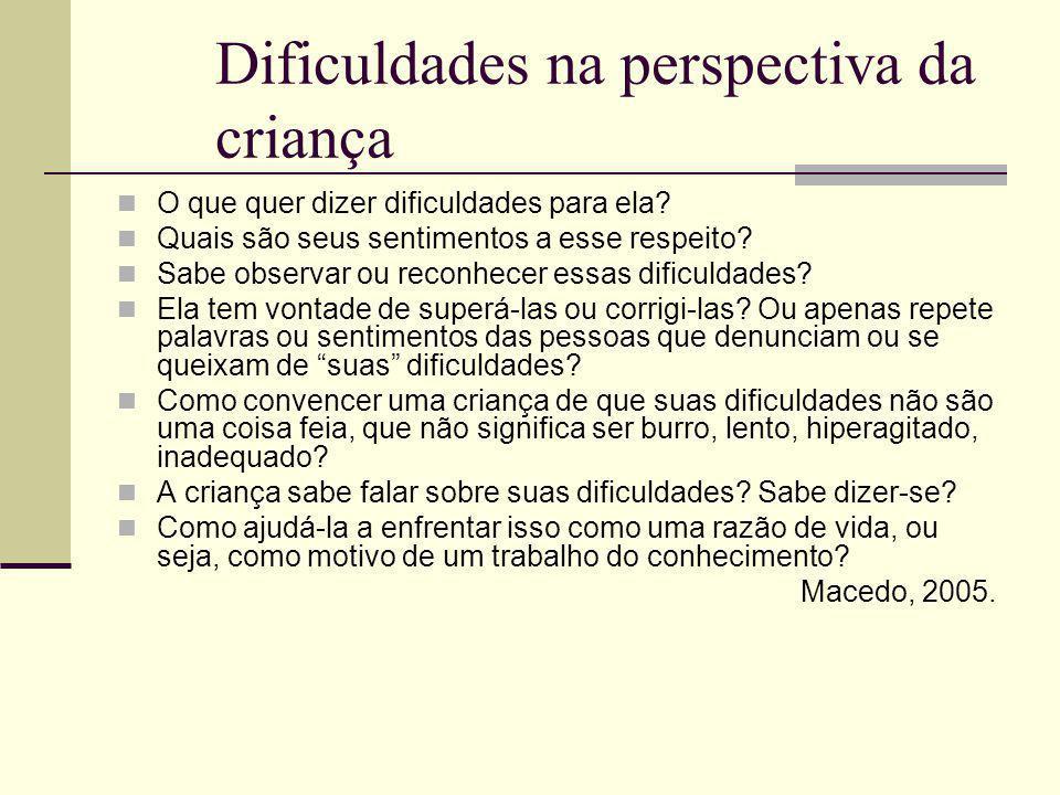 Dificuldades na perspectiva da criança O que quer dizer dificuldades para ela.