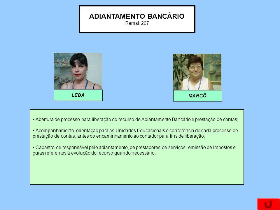 ADIANTAMENTO BANCÁRIO Ramal: 207 Abertura de processo para liberação do recurso de Adiantamento Bancário e prestação de contas; Acompanhamento, orient