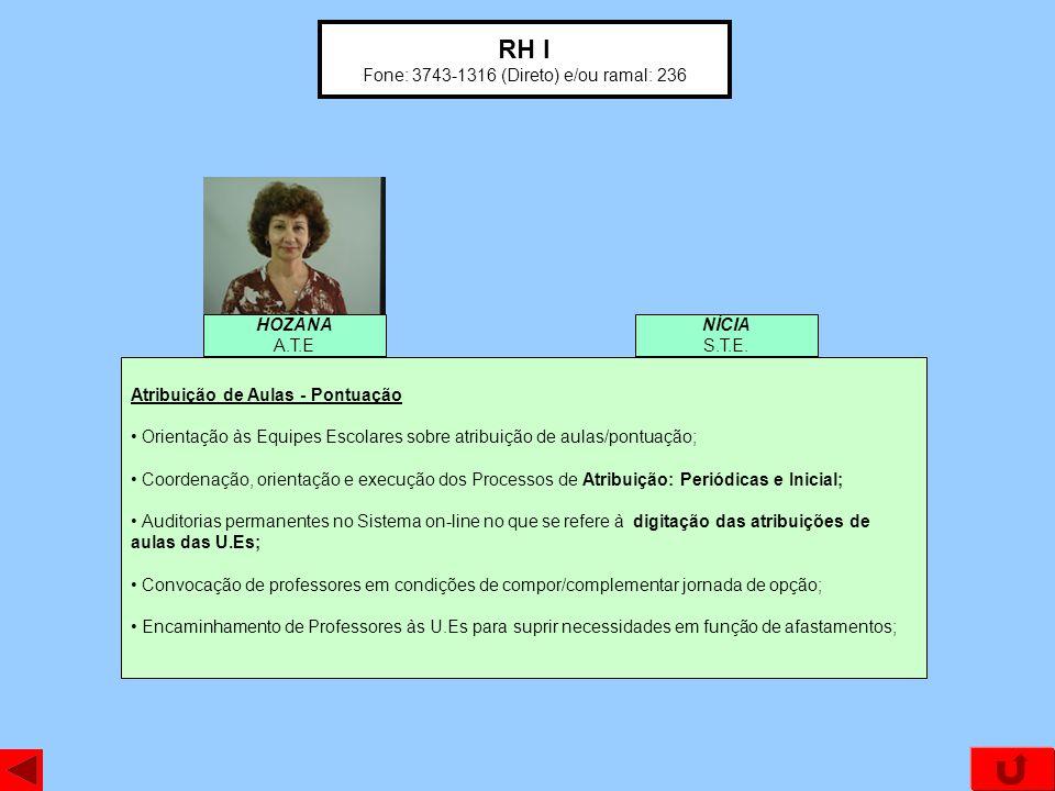 RH I Fone: 3743-1316 (Direto) e/ou ramal: 236 NÍCIA S.T.E. HOZANA A.T.E Atribuição de Aulas - Pontuação Orientação às Equipes Escolares sobre atribuiç