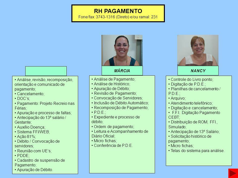 RH PAGAMENTO Fone/fax: 3743-1316 (Direto) e/ou ramal: 231 NANCY Controle do Livro ponto; Digitação de P.D.E.; Planilhas de cancelamento / P.D.E.; Arqu